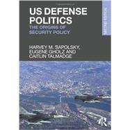 US Defense Politics: The Origins of Security Policy by Sapolsky; Harvey, 9780415661157