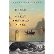 The Dream of the Great American Novel by Buell, Lawrence, 9780674051157