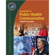 Essentials of Public Health Communication by Parvanta, Claudia F., Ph.D.; Nelson, David E.; Parvanta, Sarah A.; Harner, Richard N., M.D., 9780763771157