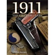 1911 the First 100 Years : The First 100 Years by Sweeney, Patrick, 9781440211157