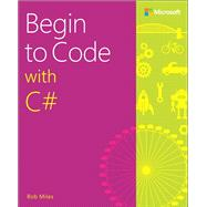 Begin to Code with C# by Miles, Rob, 9781509301157