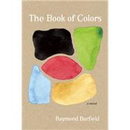 The Book of Colors A Novel by Barfield, Raymond, 9781609531157
