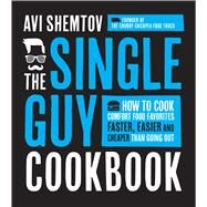 The Single Guy Cookbook How to Cook Comfort Food Favorites Faster, Easier and Cheaper than Going Out by Shemtov, Avi, 9781624141157