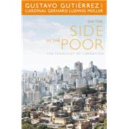 On the Side of the Poor: The Theology of Liberation by Gutierrez, Gustavo; Muller, Gerhard Ludwig, 9781626981157