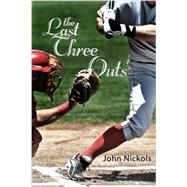 The Last Three Outs by John Nickols, 9781629021157