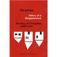 History of a Disappearance by Springer, Filip; Bye, Sean, 9781632061157
