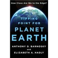 Tipping Point for Planet Earth How Close Are We to the Edge? by Barnosky, Anthony D.; Hadly, Elizabeth A., 9781250051158