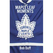 Maple Leaf Moments by Duff, Bob, 9781771961158