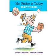 Mr. Putter & Tabby Drop the Ball by Rylant, Cynthia; Howard, Arthur, 9780544341159
