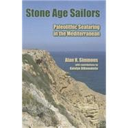 Stone Age Sailors: Paleolithic Seafaring in the Mediterranean by Simmons,Alan H, 9781611321159
