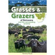 Grasses & Grazers of Botswana and the Surrounding Savanna by Roodt, Veronica, 9781775841159