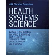 Health Systems Science by Skochelak, Susan E., M.D.; Hawkins, Richard E., M.D., 9780323461160