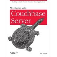 Developing With Couchbase Server by Brown, M. C., 9781449331160
