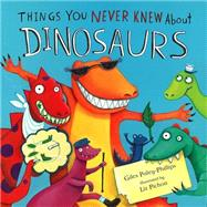 Things You Never Knew About Dinosaurs by Paley-phillips, Giles; Pichon, Liz, 9781472311160