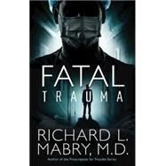 Fatal Trauma by Mabry, Richard L., 9781630881160