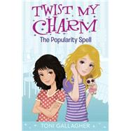 Twist My Charm: The Popularity Spell by GALLAGHER, TONI, 9780553511161