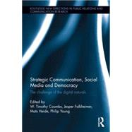 Strategic Communication, Social Media and Democracy: The Challenge of the Digital Naturals by Coombs; W. Timothy, 9781138841161
