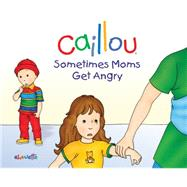 Caillou: Sometimes Moms Get Angry by L'Heureux, Christine; Brignaud, Pierre, 9782897181161