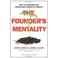 The Founder's Mentality: How to Overcome the Predictable Crises of Growth by Zook, Chris; Allen, James, 9781633691162
