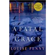 A Fatal Grace A Chief Inspector Gamache Novel by Penny, Louise, 9780312541163