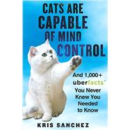 Cats Are Capable of Mind Control by Sanchez, Kris, 9780062441164