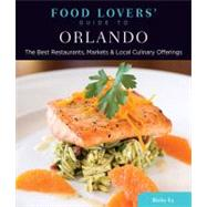Food Lovers' Guide to Orlando : The Best Restaurants, Markets and Local Culinary Offerings by Ricky Ly, 9780762781164