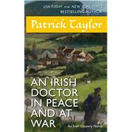 An Irish Doctor in Peace and at War An Irish Country Novel by Taylor, Patrick, 9780765371164