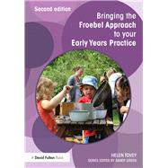 Bringing the Froebel Approach to your Early Years Practice by Tovey; Helen, 9781138671164
