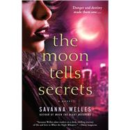 The Moon Tells Secrets by Welles, Savanna, 9781250061164