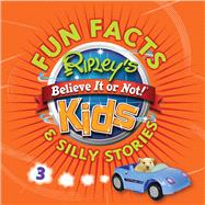 Ripley's Fun Facts & Silly Stories 3 by Ripley's Believe It or Not, 9781609911164