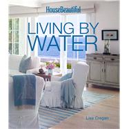 House Beautiful Living by Water by Cregan, Lisa, 9781618371164