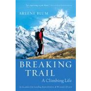 Breaking Trail : A Climbing Life by Blum, Arlene, 9780156031165