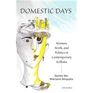 Domestic Days Women, Work, and Politics in Contemporary Kolkata 9780199461165N