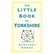 The Little Book of Yorkshire by Howse, Geoffrey, 9780750961165