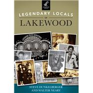 Legendary Locals of Lakewood, Washington by Dunkelberger, Steve; Neary, Walter, 9781467101165