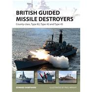 British Guided Missile Destroyers County-class, Type 82, Type 42 and Type 45 by Hampshire, Edward; Wright, Paul, 9781472811165