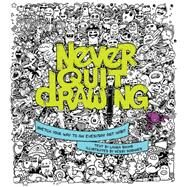 Never Quit Drawing: Sketch Your Way to an Everyday Art Habit by Rosanes, Kerby; Simms, Laura, 9781631061165
