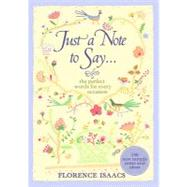 Just a Note to Say . . .: The Perfect Words for Every Occasion by Isaacs, Florence, 9780307421166