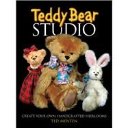 Teddy Bear Studio : Create Your Own Handcrafted Heirlooms by Menten, Ted, 9780486481166