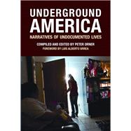 Underground America Narratives of Undocumented Lives by Orner, Peter; Urrea, Luis Alberto, 9781934781166