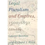 Legal Pluralism and Empires, 1500-1850 by Benton, Lauren A.; Ross, Richard J., 9780814771167