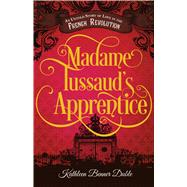 Madame Tussaud's Apprentice by Duble, Kathleen Benner, 9781440581168