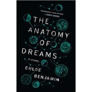 The Anatomy of Dreams A Novel by Benjamin, Chloe, 9781476761169