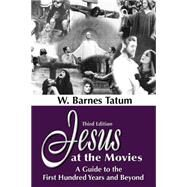 Jesus at the Movies : A Guide to the First Hundred Years and Beyond by Tatum, W. Barnes, 9781598151169