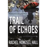Trail of Echoes A Detective Elouise Norton Novel by Hall, Rachel Howzell, 9780765381170