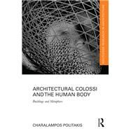 Architectural Colossi and the Human Body: Buildings and Metaphors by Politakis; Charalampos, 9781138201170