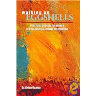 Walking On Eggshells: Practical Counsel For Women In Or Leaving An Abusive Relationship