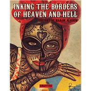 Inking the Borders of Heaven and Hell: The Art of Ramon Maiden by Maiden, Ramon; Graves, Allan, 9781909051171