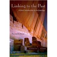 Linking to the Past A Brief Introduction to Archaeology by Feder, Kenneth L., 9780195331172