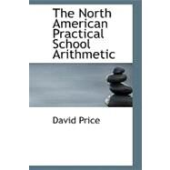 The North American Practical School Arithmetic by Price, David, 9780554701172